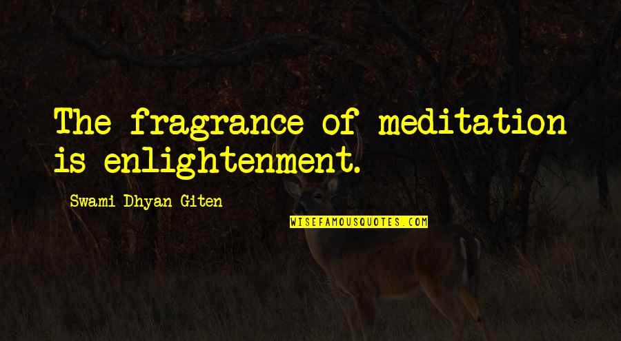 Being Cocksure Quotes By Swami Dhyan Giten: The fragrance of meditation is enlightenment.