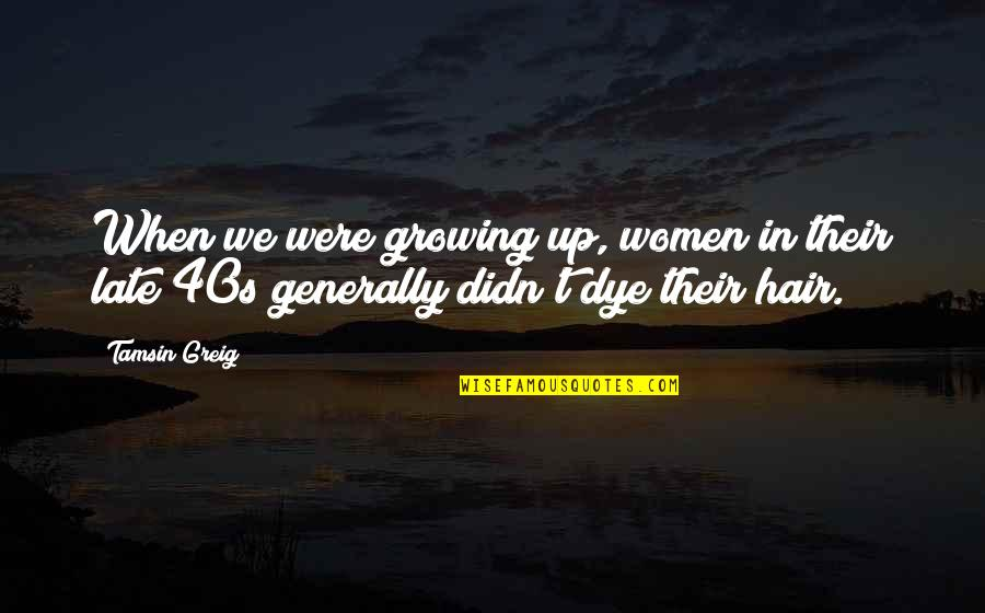 Being Cocksure Quotes By Tamsin Greig: When we were growing up, women in their