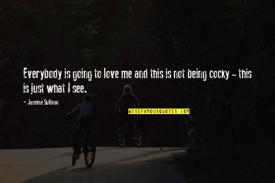 Being Cocky Quotes By Jazmine Sullivan: Everybody is going to love me and this