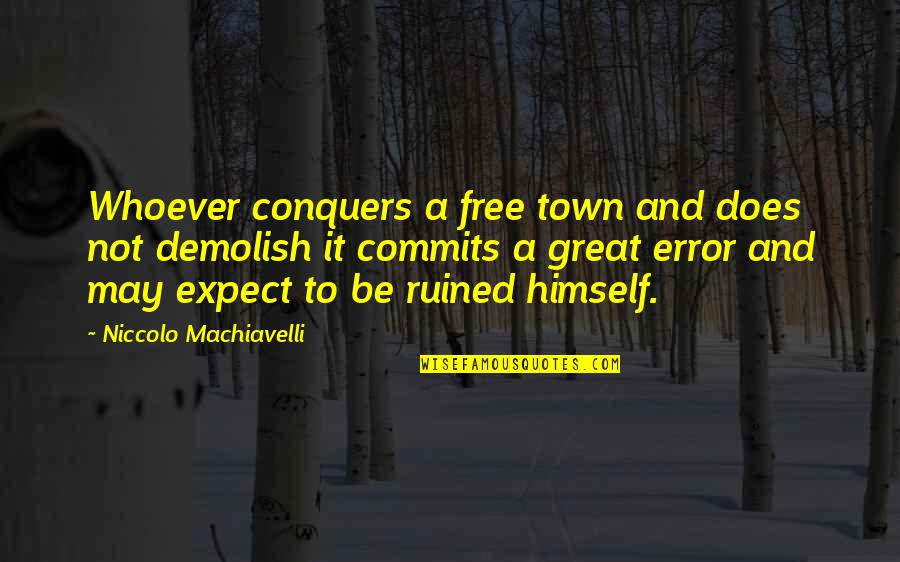 Being Cocky Quotes By Niccolo Machiavelli: Whoever conquers a free town and does not