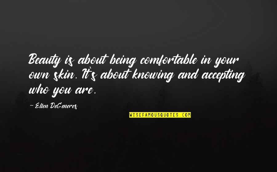 Being Comfortable With Who You Are Quotes By Ellen DeGeneres: Beauty is about being comfortable in your own