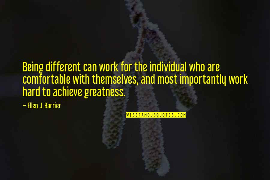 Being Comfortable With Who You Are Quotes By Ellen J. Barrier: Being different can work for the individual who