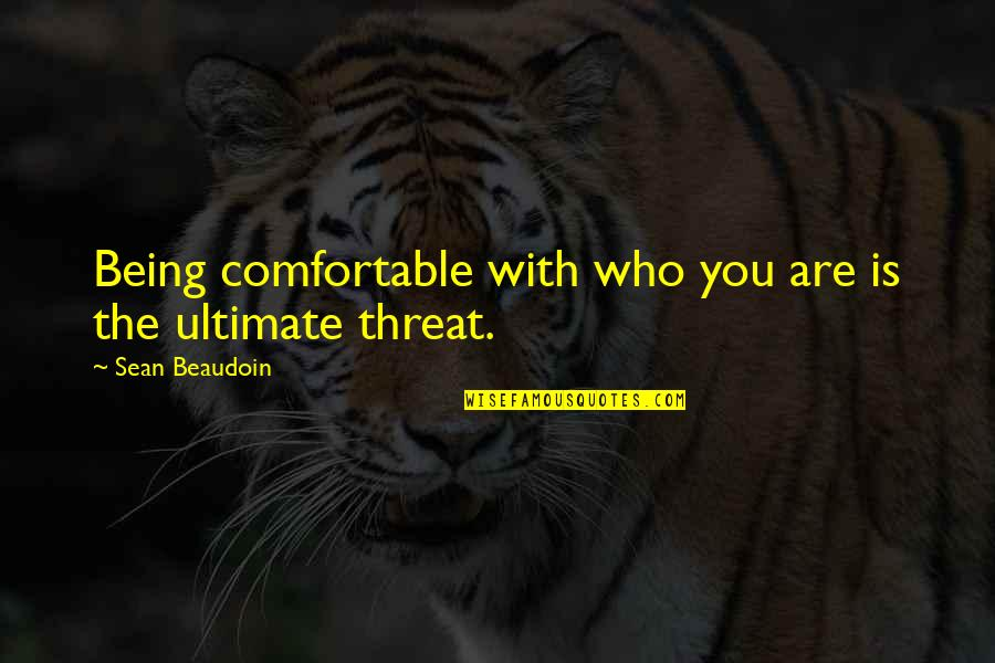 Being Comfortable With Who You Are Quotes By Sean Beaudoin: Being comfortable with who you are is the