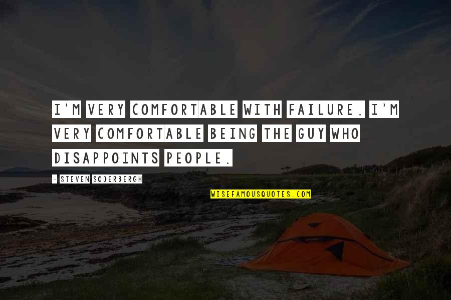Being Comfortable With Who You Are Quotes By Steven Soderbergh: I'm very comfortable with failure. I'm very comfortable