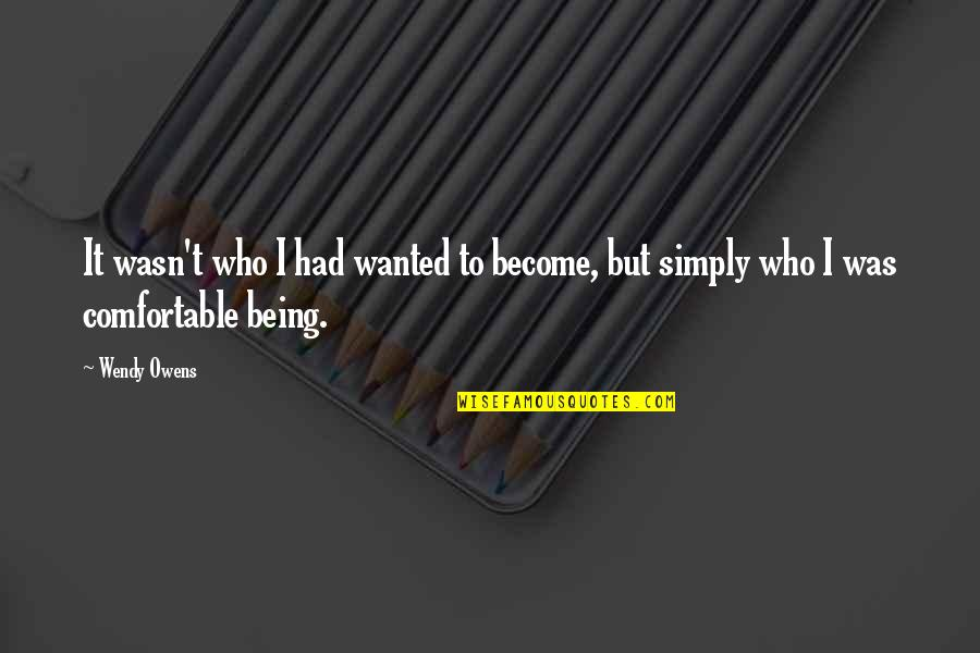 Being Comfortable With Who You Are Quotes By Wendy Owens: It wasn't who I had wanted to become,