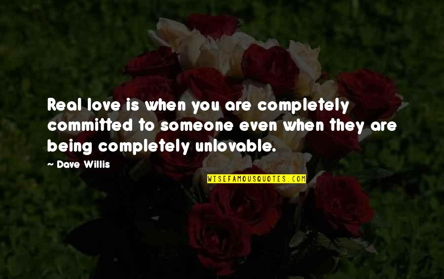 Being Committed To Someone Quotes By Dave Willis: Real love is when you are completely committed