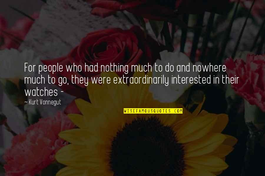 Being Committed To Someone Quotes By Kurt Vonnegut: For people who had nothing much to do