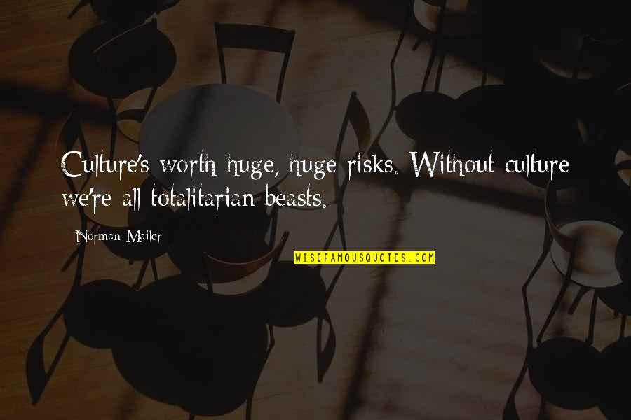 Being Committed To Someone Quotes By Norman Mailer: Culture's worth huge, huge risks. Without culture we're