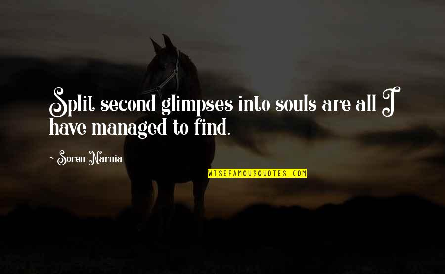 Being Committed To Someone Quotes By Soren Narnia: Split second glimpses into souls are all I