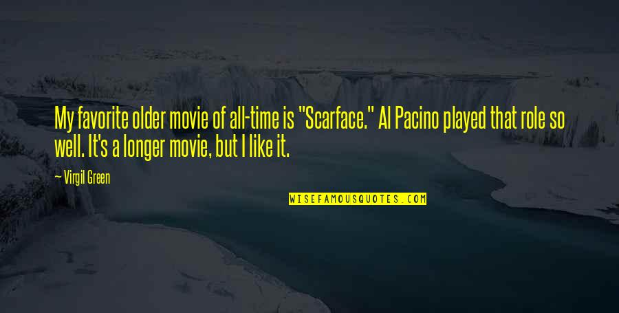 """Being Committed To Someone Quotes By Virgil Green: My favorite older movie of all-time is """"Scarface."""""""