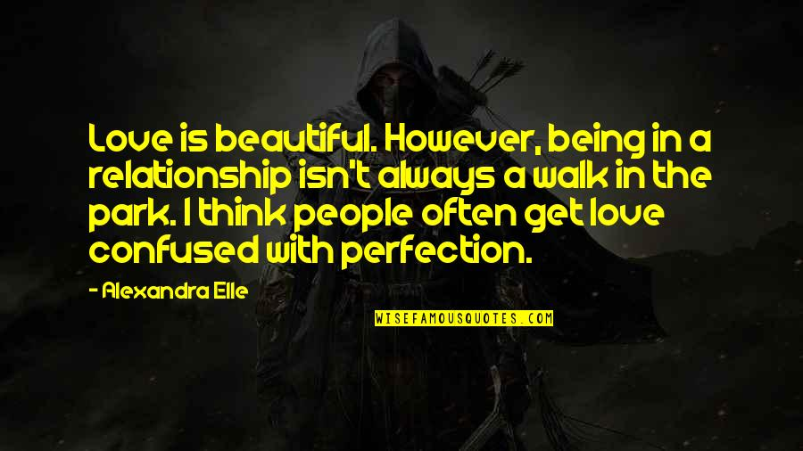 Being Confused And In Love Quotes By Alexandra Elle: Love is beautiful. However, being in a relationship