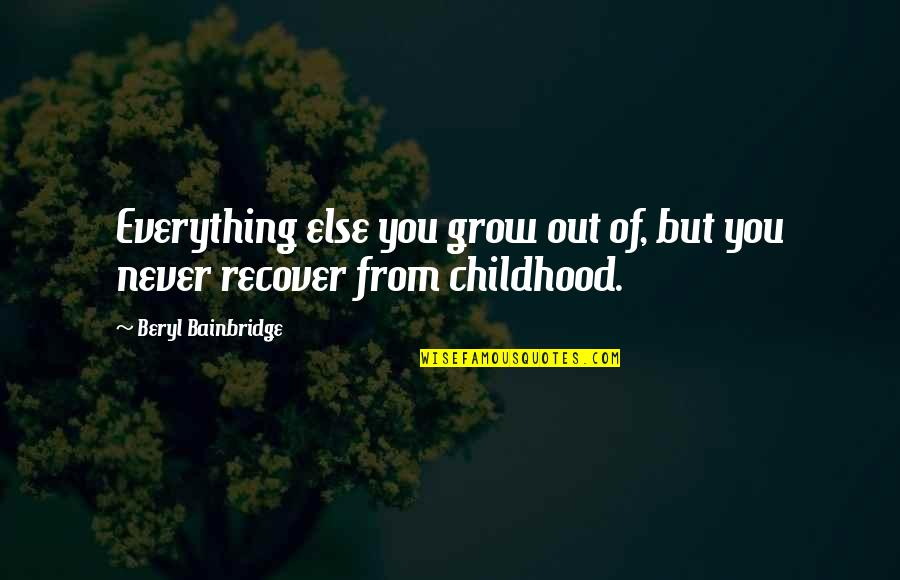 Being Crushed By Your Love Quotes By Beryl Bainbridge: Everything else you grow out of, but you