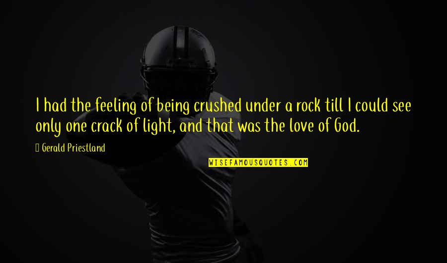 Being Crushed By Your Love Quotes By Gerald Priestland: I had the feeling of being crushed under