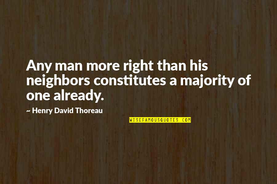 Being Crushed By Your Love Quotes By Henry David Thoreau: Any man more right than his neighbors constitutes