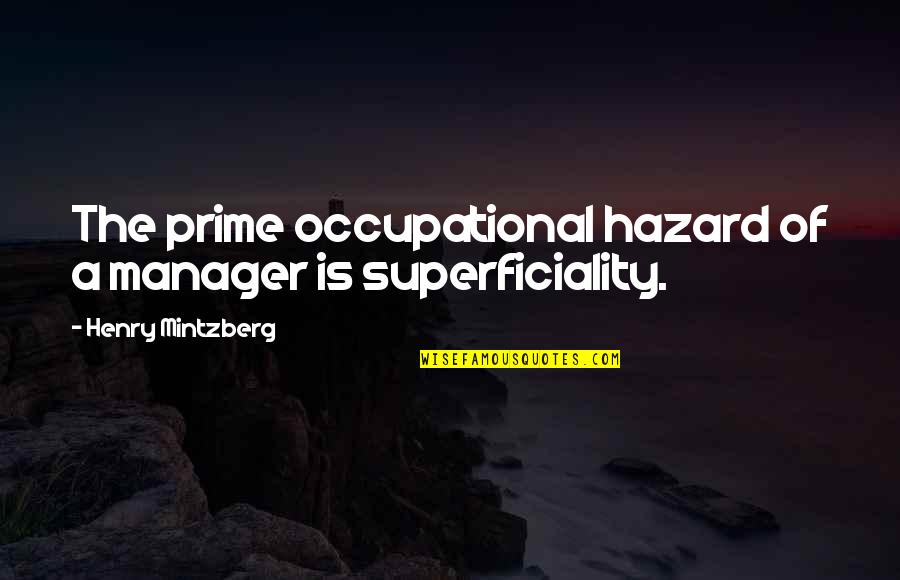 Being Crushed By Your Love Quotes By Henry Mintzberg: The prime occupational hazard of a manager is