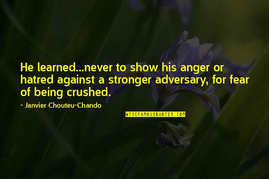 Being Crushed By Your Love Quotes By Janvier Chouteu-Chando: He learned...never to show his anger or hatred