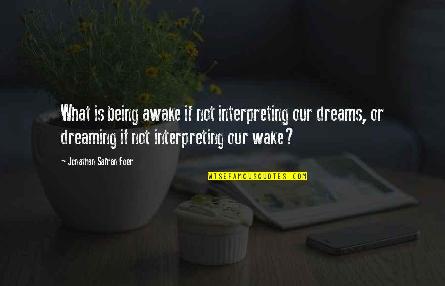Being Crushed By Your Love Quotes By Jonathan Safran Foer: What is being awake if not interpreting our
