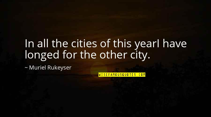Being Crushed By Your Love Quotes By Muriel Rukeyser: In all the cities of this yearI have