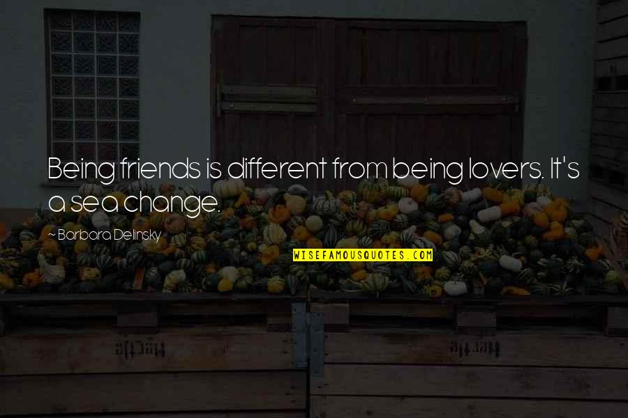 Being Different From Your Friends Quotes By Barbara Delinsky: Being friends is different from being lovers. It's