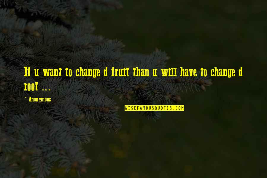 Being Disappointed In Others Quotes By Anonymous: If u want to change d fruit than
