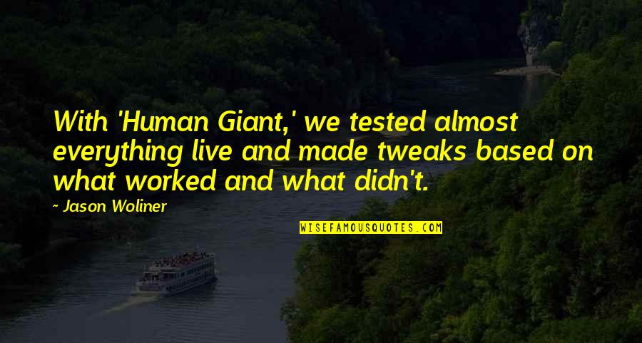 Being Disappointed In Others Quotes By Jason Woliner: With 'Human Giant,' we tested almost everything live