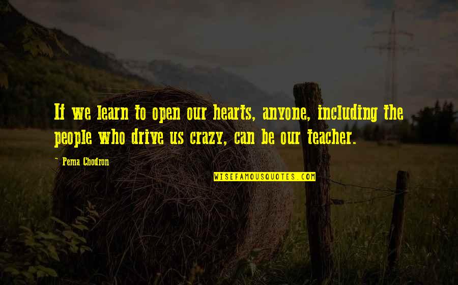Being Disappointed In Others Quotes By Pema Chodron: If we learn to open our hearts, anyone,