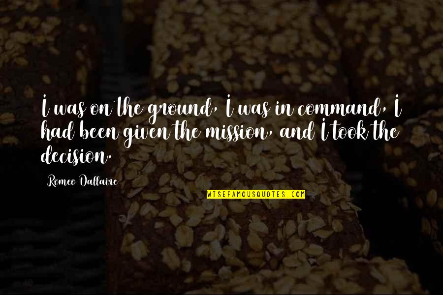 Being Disappointed In Others Quotes By Romeo Dallaire: I was on the ground, I was in