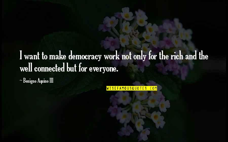 Being Done With Everything Tumblr Quotes By Benigno Aquino III: I want to make democracy work not only