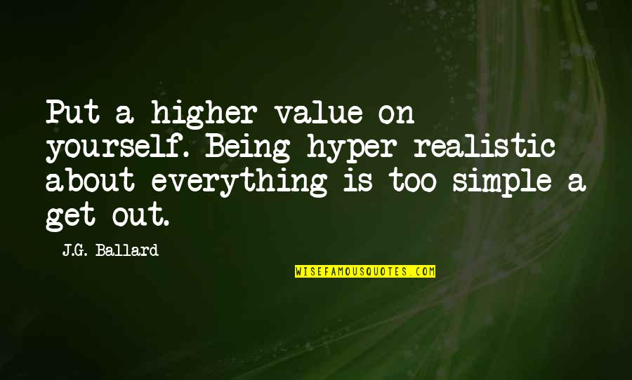 Being Done With Everything Tumblr Quotes By J.G. Ballard: Put a higher value on yourself. Being hyper-realistic