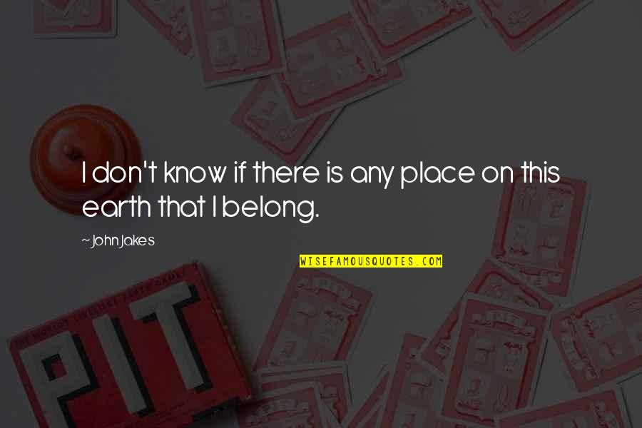 Being Done With Everything Tumblr Quotes By John Jakes: I don't know if there is any place