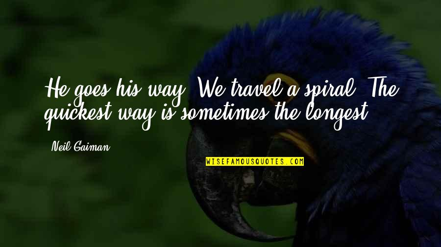 Being Done With Everything Tumblr Quotes By Neil Gaiman: He goes his way. We travel a spiral.