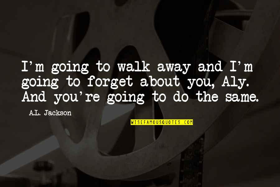 Being Drawn To Something Quotes By A.L. Jackson: I'm going to walk away and I'm going