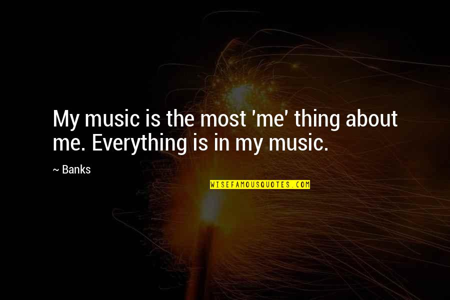 Being Drawn To Something Quotes By Banks: My music is the most 'me' thing about