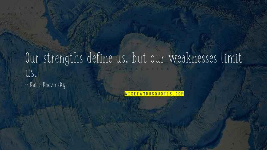 Being Drawn To Something Quotes By Katie Kacvinsky: Our strengths define us, but our weaknesses limit