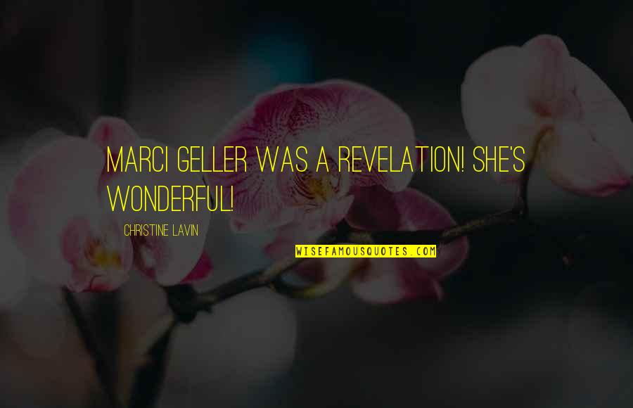 Being Drunk Last Night Quotes By Christine Lavin: Marci Geller was a revelation! She's wonderful!