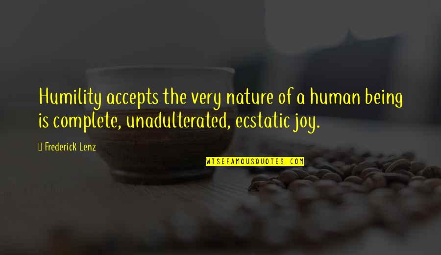 Being Ecstatic Quotes By Frederick Lenz: Humility accepts the very nature of a human