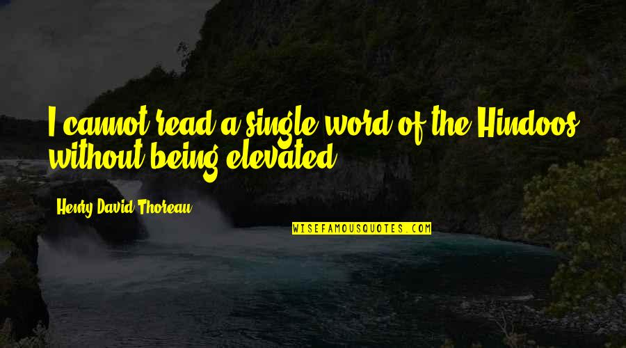 Being Elevated Quotes By Henry David Thoreau: I cannot read a single word of the