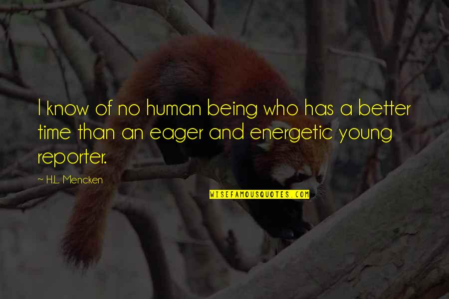 Being Energetic Quotes By H.L. Mencken: I know of no human being who has