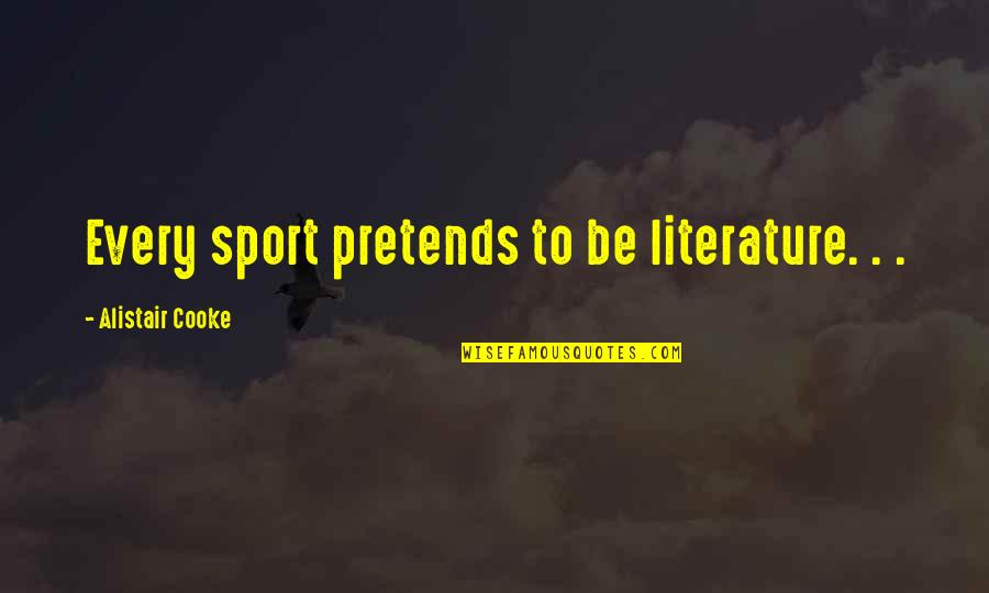 Being Equal Black And White Quotes By Alistair Cooke: Every sport pretends to be literature. . .