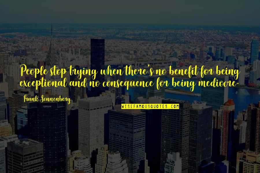 Being Exceptional Quotes By Frank Sonnenberg: People stop trying when there's no benefit for