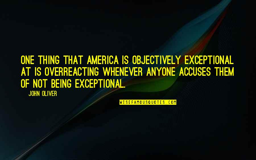 Being Exceptional Quotes By John Oliver: One thing that America is objectively exceptional at