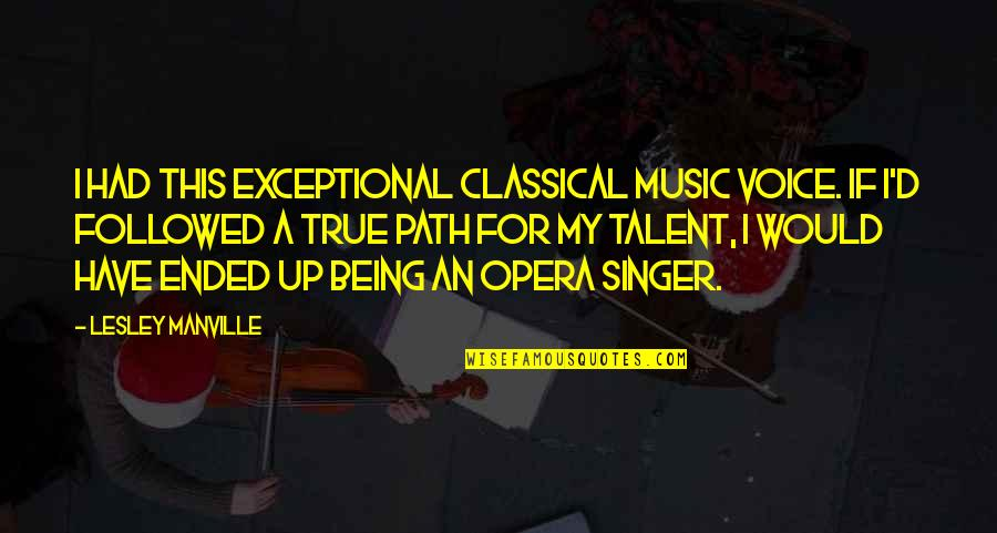 Being Exceptional Quotes By Lesley Manville: I had this exceptional classical music voice. If