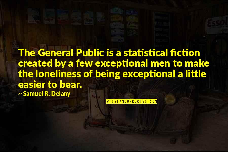 Being Exceptional Quotes By Samuel R. Delany: The General Public is a statistical fiction created