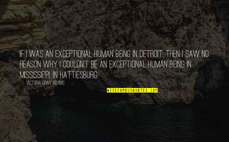 Being Exceptional Quotes By Victoria Gray Adams: If I was an exceptional human being in
