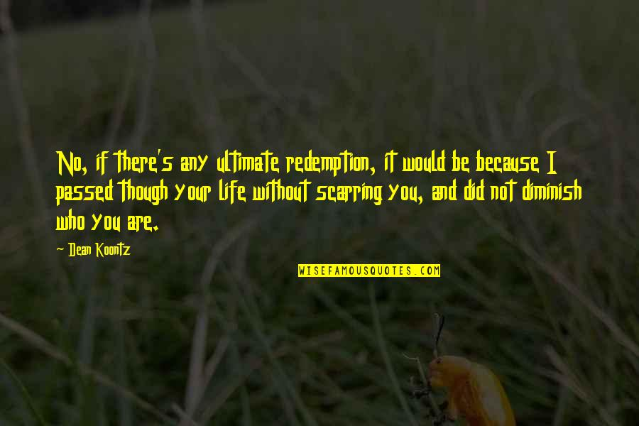 Being Excited To See The One You Love Quotes By Dean Koontz: No, if there's any ultimate redemption, it would