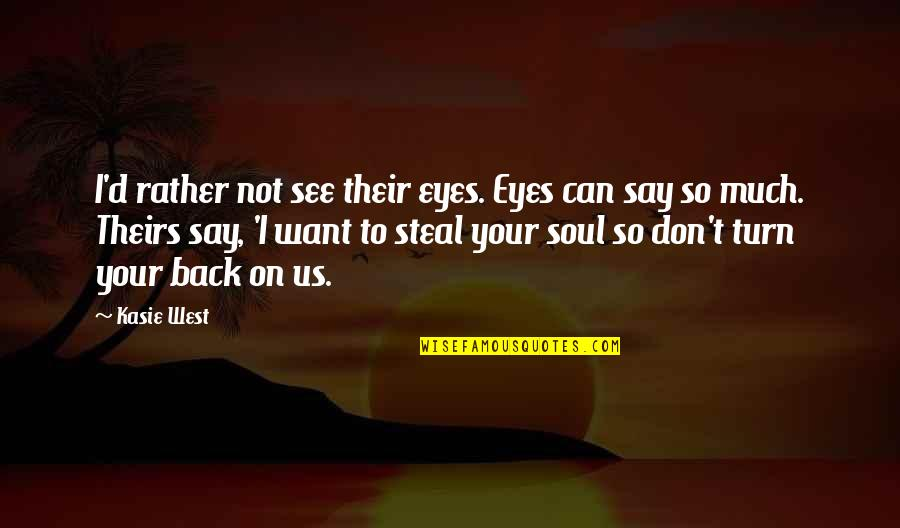 Being Excited To See The One You Love Quotes By Kasie West: I'd rather not see their eyes. Eyes can