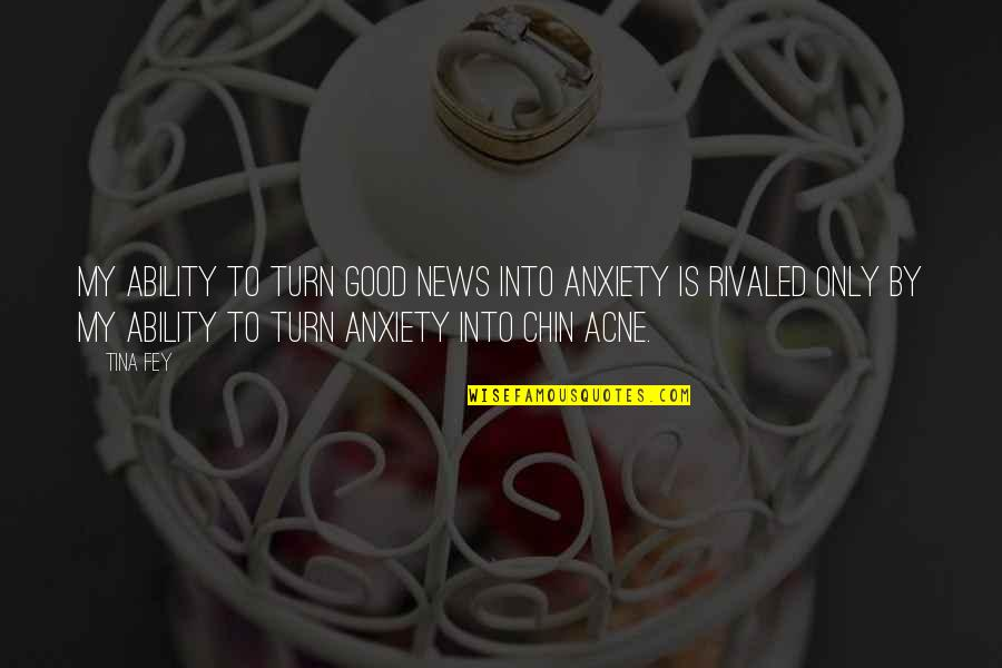 Being Excited To See The One You Love Quotes By Tina Fey: My ability to turn good news into anxiety