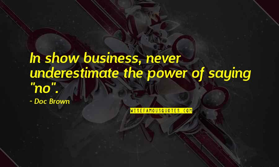 Being Fair Skinned Quotes By Doc Brown: In show business, never underestimate the power of