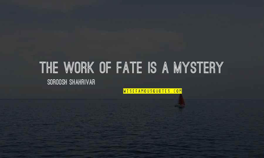 Being Fair Skinned Quotes By Soroosh Shahrivar: The work of fate is a mystery