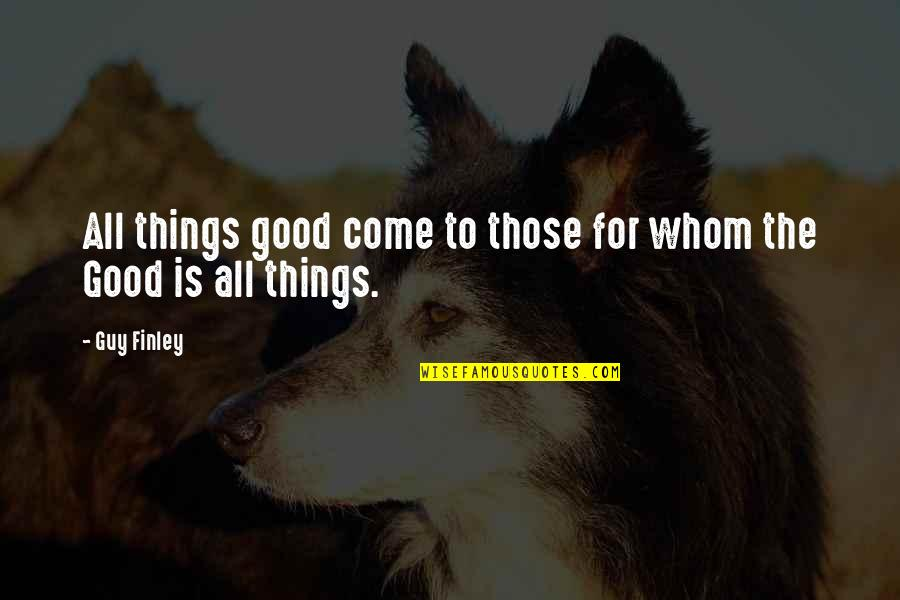 Being Fake And Two Faced Quotes By Guy Finley: All things good come to those for whom